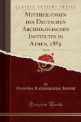 Mittheilungen Des Deutschen Archaologischen Institutes in Athen, 1885, Vol. 10  [GER]