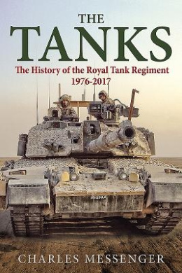 The Tanks: The History of the Royal Tank Regiment, 1976-2017