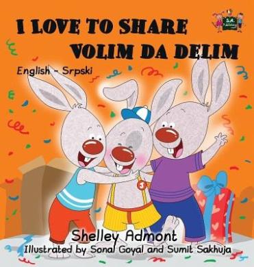 I Love to Share: English Serbian Bilingual Edition (English Serbian Bilingual Collection)