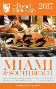 Miami & South Beach - 2017  : The Food Enthusiast's Complete Restaurant Guide