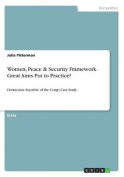 Women, Peace & Security Framework. Great Aims Put to Practice?