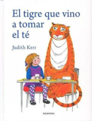 El Tigre Que Vino A Tomar el Te = The Tiger Who Came to Tea [Spanish]