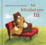 Mi Felicidad Eres Tu [Spanish]