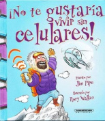 No Te Gustaria Vivir Sin Celulares! = You Wouldn't Want to Live Without Cell Phones! [Spanish]