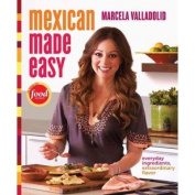 Mexican Made Easy Everyday Ingredients, Extraordinary Flavour