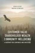 Customer Value, Shareholder Wealth, Community Wellbeing