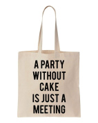 A Party Without Cake Is Just A Meeting Cotton Canvas Tote Bag