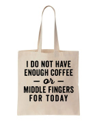 I Do Not Have Enough Coffee Or Middle Fingers For Today Cotton Canvas Tote Bag