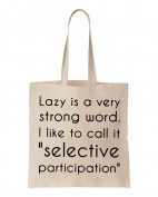 """Lazy Is A Very Strong Word. I Like To Call It """" Selective Participation"""" Cotton Canvas Tote Bag"""