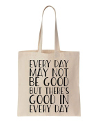 Every Day May Not Be Good But There's Good In Every Day Cotton Canvas Tote Bag