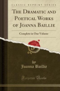 The Dramatic and Poetical Works of Joanna Baillie