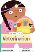 Today I'm a Veterinarian [Board book]