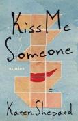 Kiss Me Someone: Stories