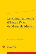 Le Roman Au Temps D'Henri IV Et de Marie de Medicis  [FRE]