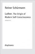 Luther. The Origin of Modern Self-Consciousness - Lectures, Vol. 12