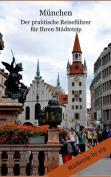 Munchen - Der Praktische Reisefuhrer Fur Ihren Stadtetrip [GER]