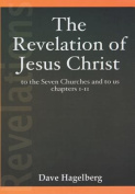 The Revelation of Jesus Christ to the Seven Churches and to Us Chapters 1-11