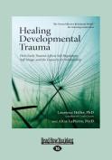 Healing Developmental Trauma [Large Print]