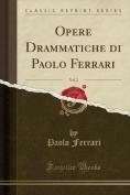 Opere Drammatiche Di Paolo Ferrari, Vol. 2  [ITA]