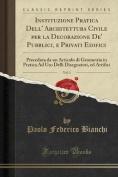 Instituzione Pratica Dell' Architettura Civile Per La Decorazione de' Pubblici, E Privati Edifici, Vol. 1 [ITA]