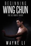 Wing Chun: Beginning Wing Chun