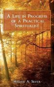 A Life in Progress of a Practical Spiritualist