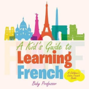 A Kid's Guide to Learning French a Children's Learn French Books