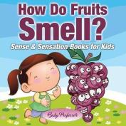 How Do Fruits Smell? Sense & Sensation Books for Kids