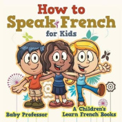 How to Speak French for Kids a Children's Learn French Books