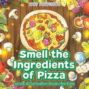 Smell the Ingredients of Pizza Sense & Sensation Books for Kids