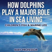 How Dolphins Play a Major Role in Sea Living Children's Fish & Marine Life