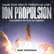 How Our Space Program Uses Ion Propulsion Children's Physics of Energy