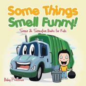 Some Things Smell Funny! Sense & Sensation Books for Kids