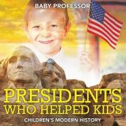 Presidents Who Helped Kids Children's Modern History
