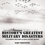 History's Greatest Military Disasters Children's Military & War History Books