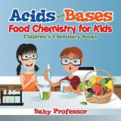 Acids and Bases - Food Chemistry for Kids Children's Chemistry Books
