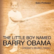 The Little Boy Named Barry Obama Children's Modern History