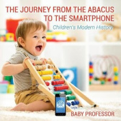 The Journey from the Abacus to the Smartphone Children's Modern History