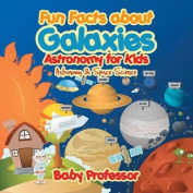 Fun Facts about Galaxies Astronomy for Kids Astronomy & Space Science