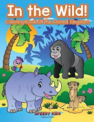 In the Wild! Coloring Book of the Animal Kingdom