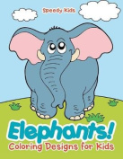 Elephants! Coloring Designs for Kids