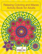 Relaxing Coloring and Mazes Activity Book for Adults