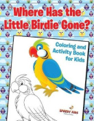 Where Has the Little Birdie Gone? Coloring and Activity Book for Kids