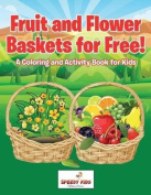Fruit and Flower Baskets for Free! a Coloring and Activity Book for Kids