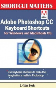 Adobe Photoshop CC Keyboard Shortcuts for Windows and Macintosh.