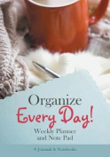 Organize Every Day! Weekly Planner and Note Pad