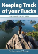 Keeping Track of Your Tracks. Travel Journal Organizer Edition.