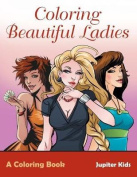 Coloring Beautiful Ladies, a Coloring Book