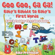 Goo Goo, Ga Ga! Baby's Babble to Baby's First Words. - Baby & Toddler First Word Books