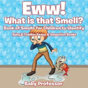 Eww! What Is That Smell? Book of Smells for Children to Identify - Baby & Toddler Sense & Sensation Books